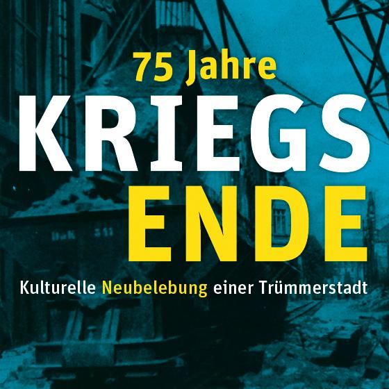 75 Jahre Kriegsende – Kulturelle Neubelebung einer Trümmerstadt